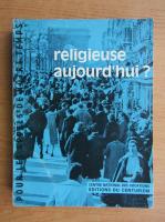 Anticariat: Religieuse Aujourd'hui?