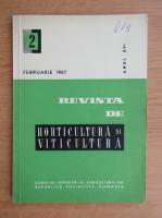Revista de horticultura si viticultura,anul XVI, nr. 2, februarie 1967