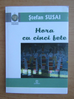 Anticariat: Stefan Susai - Hora cu cinci fete