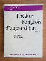 Anticariat: Theatre hongrois d'aujourd'hui (volumul 2)