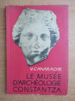 Anticariat: Vasile Canarache - Le musee d'archeologie Constantza