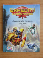 Anticariat: Adam Blade - Expeditii in lumea marina. Aventura in Sumara