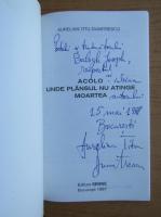 Anticariat: Aurelian Titu Dumitrescu - Acolo unde plansul atinge moartea (cu autograful si dedicatia autorului pentru Jozsef Balogh)