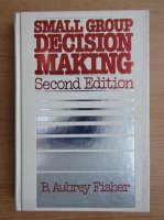 Anticariat: B. Aubrey Fisher - Small group decision making