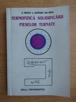 Anticariat: Constanta Bratu - Termofizica solidificarii pieselor turnate