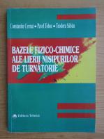 Anticariat: Constantin Cernat - Bazele fizico-chimice ale lierii nisipurilor de turnatoare