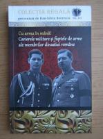 Dan Silviu Boerescu - Cu arma in mana! Carierele militare si faptele de arme ale membrilor dinastiei romane (volumul 16)