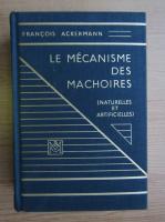 Anticariat: Francois Ackermann - Le mecanisme des machoires