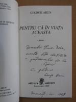 Anticariat: George Arun - Pentru ca in viata aceasta (cu autograful autorului)