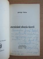 Anticariat: George Vlaicu - Eternizand obsesia tacerii (cu autograful si dedicatia autorului pentru Jozsef Balogh)