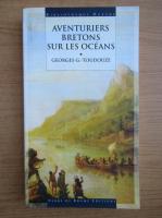 Anticariat: Georges G. Toudouze - Aventuriers bretons sur les oceans