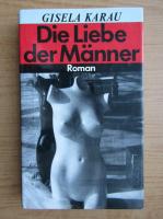 Anticariat: Gisela Karau - Die Liebe der Manner