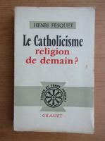 Anticariat: Henri Fesquet - La catholicisme religion de demain
