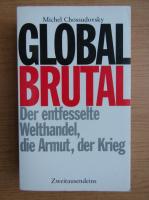 Anticariat: Michel Chossudovsky - Global brutal