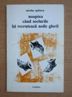 Nicolae Milescu Spatarul - Noaptea cand soclurile isi recruteaza noile glorii