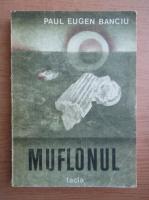 Anticariat: Paul Eugen Banciu - Muflonul
