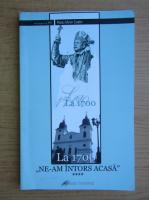 Anticariat: Radu Miron Costin - La 1700 ne-am intors acasa! (volumul 4)