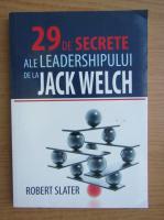 Anticariat: Robert Slater - 29 de secrete ale leadershipului de la Jack Welch