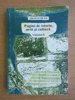 Anticariat: Traian Dusa - Pagini de istorie, arta si cultura (volumul 2)