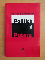Anticariat: Adriana Dobrinoiu - Politica si Putere