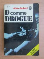 Alain Jaubert - Dossier D, comme drogue