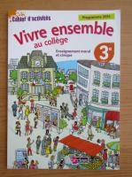 Cahier d'activites. Vivre ensemble au college. Enseignement moral et civique, 3e cycle 4
