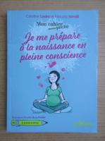 Anticariat: Caroline Lesire - Je me prepare a la naissance en pleine conscience