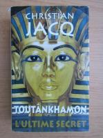 Anticariat: Christian Jacq - Toutankhamon, l'ultime secret