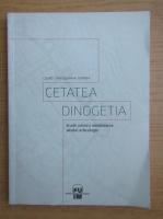 Dragos Mihai Dordea - Cetatea dinogetia. Studii pentru amenajarea sitului arheologic