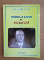 Anticariat: Ionel Cana - Sindicat liber si dictatura (volumul 1)