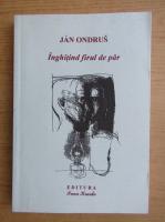 Anticariat: Jan Ondrus - Inghitind firul de par