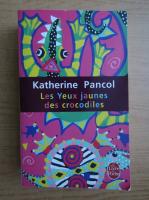 Anticariat: Katherine Pancol - Les yeux jaunes des crocodiles