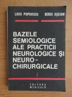 Anticariat: Liviu Popoviciu - Bazele semiologice ale practicii neurologice si neuro-chirurgicale (volumul 1)