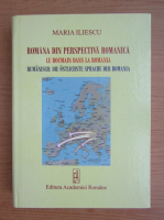 Anticariat: Maria Iliescu - Romania din perspectiva romanica (editie poliglota)