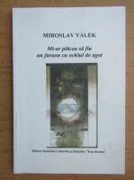 Anticariat: Miroslav Valek - Mi-ar placea sa fiu un faraon cu ochiul de agat