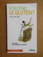 Anticariat: Philippe Barraque - Et c'etait le gluten