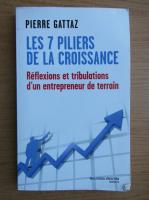 Anticariat: Pierre Gattaz - Les 7 piliers de la croissance