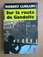Robert Ludlum - Sur la route de Gandolfo