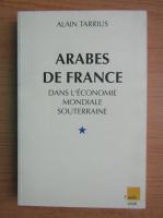 Anticariat: Alain Tarrius - Arabes de France dans l'economie mondiale souterraine