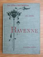 Anticariat: Charles Diehl - Ravenne (1907)