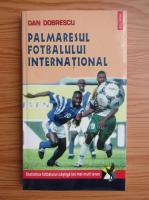 Anticariat: Dan D. Dobrescu - Palmaresul fotbalului international