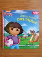 Anticariat: Dora l'exploratrice. Chipeur ne doit pas trichet