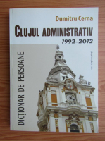 Anticariat: Dumitru Cerna - Clujul administrativ 1992-2012