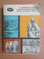 Anticariat: E. Jefferson Murphy - Istoria civilizatiei africane (volumul 1)