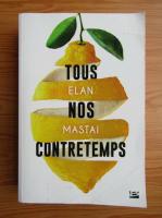 Anticariat: Elan Mastai - Tous nos contretemps