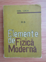 Emil Luca - Elemente de fizica moderna (volumul 2)