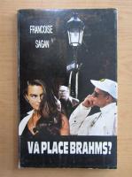 Anticariat: Francoise Sagan - Va place Brahms?