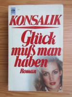 Heinz G. Konsalik - Gluck muss man haben