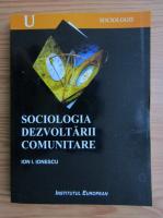 Ion I. Ionescu - Sociologia dezvoltarii comunitare