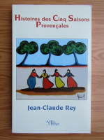 Anticariat: Jean Claude Rey - Histoires des cinq saisons provencales